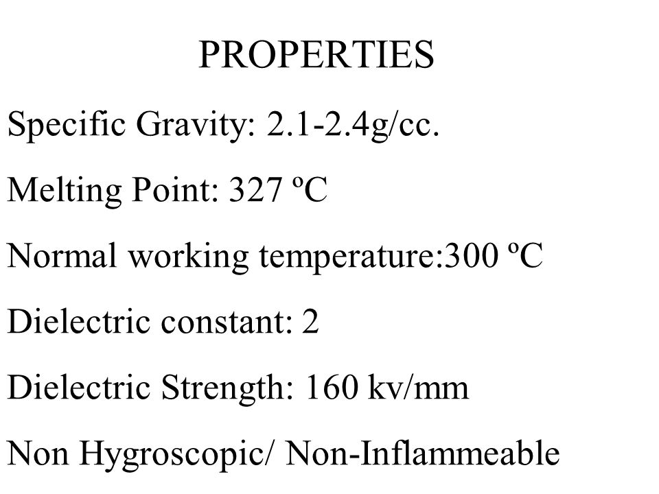 PROPERTIES Specific Gravity: 2. 1-2. 4g/cc