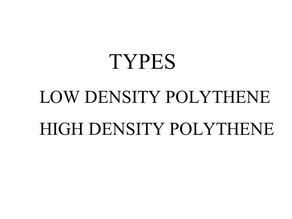 TYPES LOW DENSITY POLYTHENE HIGH DENSITY POLYTHENE