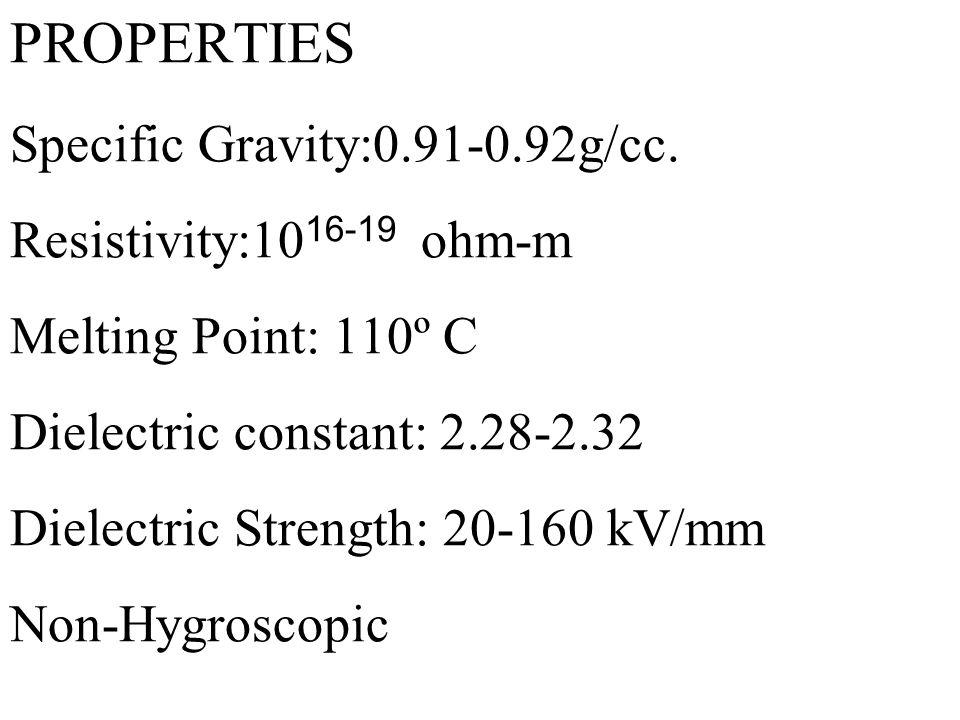 PROPERTIES Specific Gravity:0. 91-0. 92g/cc