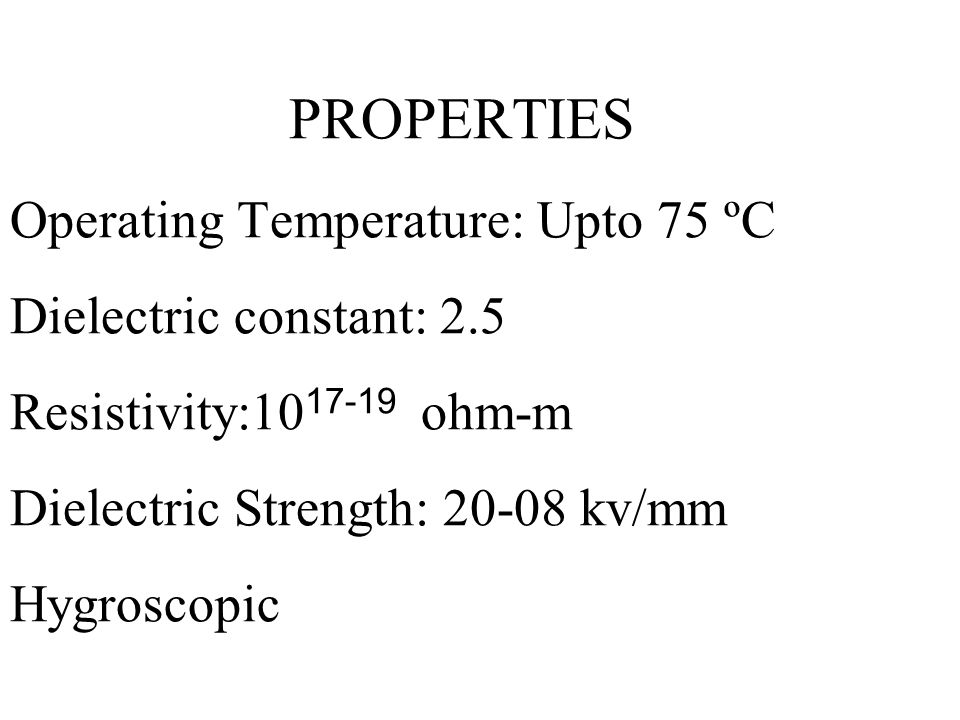 PROPERTIES Operating Temperature: Upto 75 ºC Dielectric constant: 2