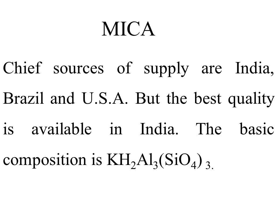 MICA Chief sources of supply are India, Brazil and U.S.A.