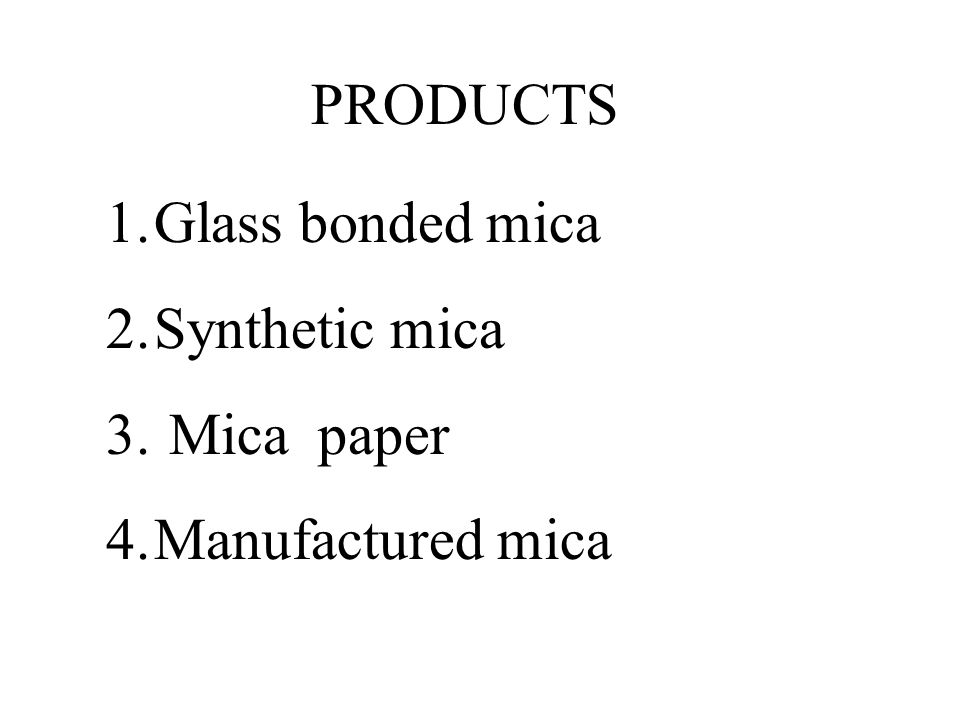 PRODUCTS Glass bonded mica Synthetic mica Mica paper Manufactured mica