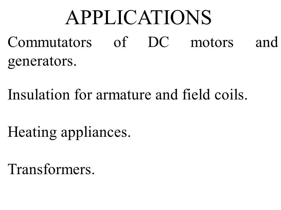 APPLICATIONS Commutators of DC motors and generators.