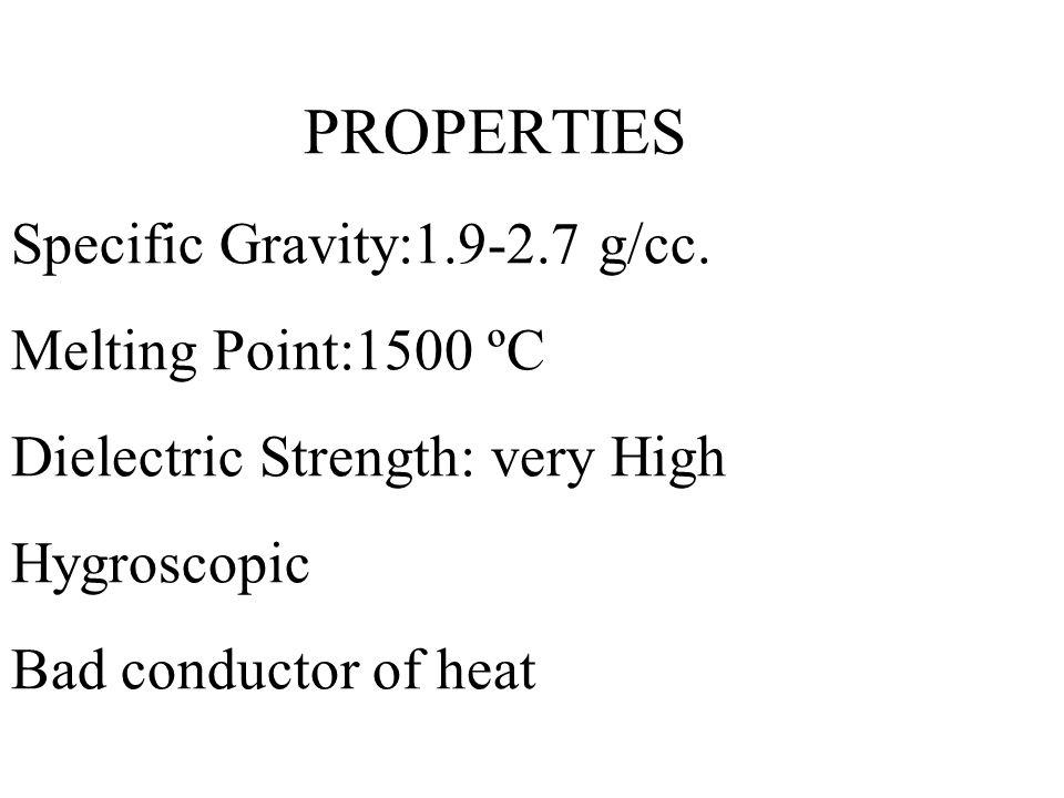 PROPERTIES Specific Gravity:1. 9-2. 7 g/cc