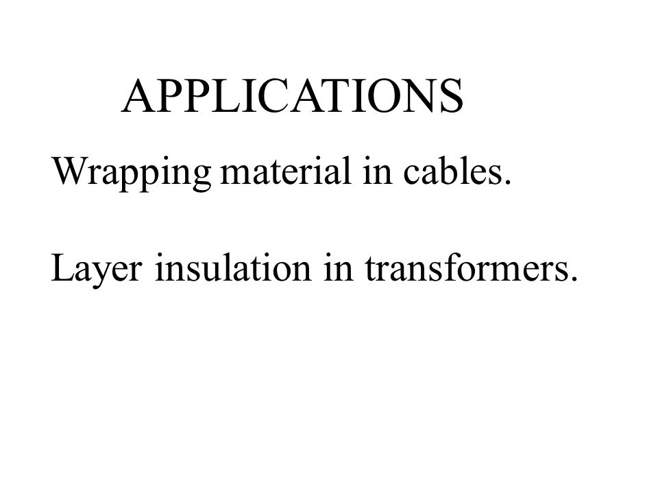 APPLICATIONS Wrapping material in cables.