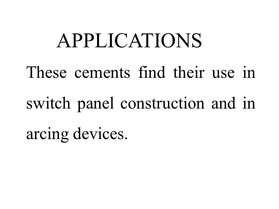 APPLICATIONS These cements find their use in switch panel construction and in arcing devices.