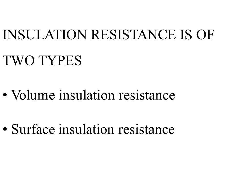 INSULATION RESISTANCE IS OF TWO TYPES