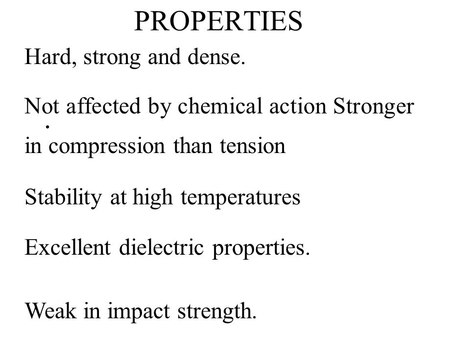 PROPERTIES . Hard, strong and dense.