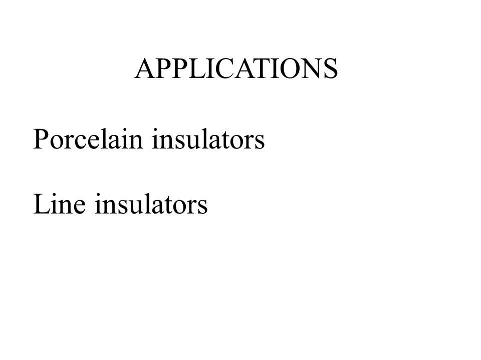 APPLICATIONS Porcelain insulators Line insulators