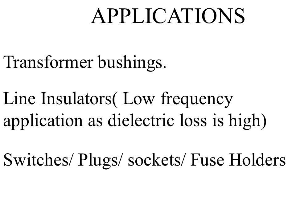 APPLICATIONS Transformer bushings.