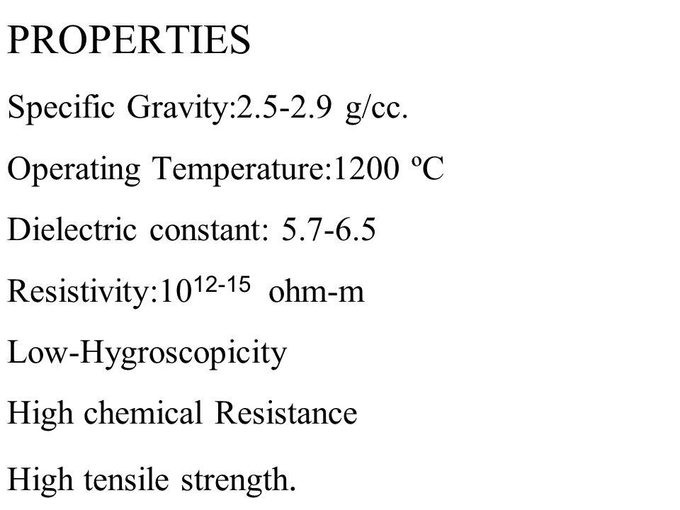 PROPERTIES Specific Gravity:2. 5-2. 9 g/cc