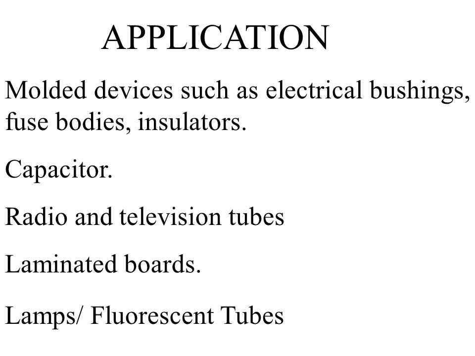 APPLICATION Molded devices such as electrical bushings, fuse bodies, insulators. Capacitor. Radio and television tubes.