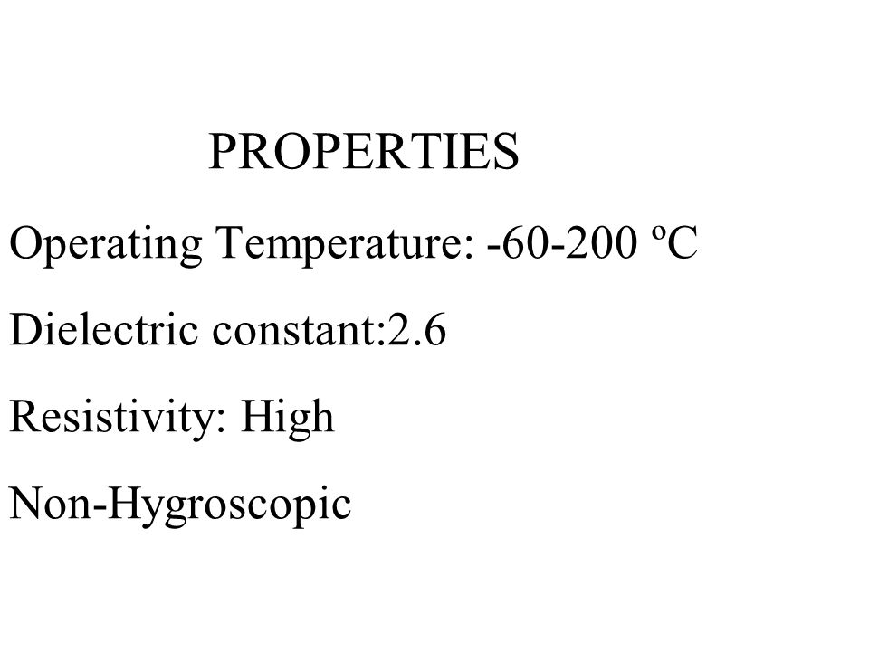 PROPERTIES Operating Temperature: -60-200 ºC Dielectric constant:2