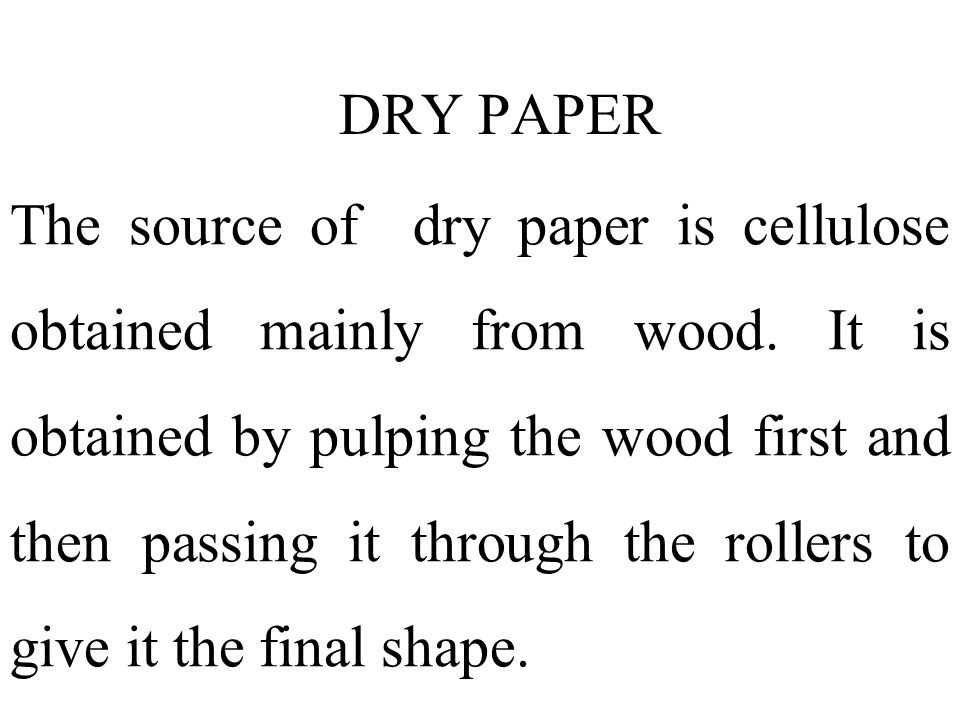 The source of dry paper is cellulose obtained mainly from wood