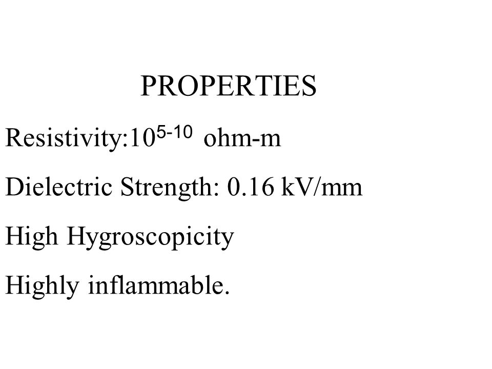PROPERTIES Resistivity:105-10 ohm-m Dielectric Strength: 0