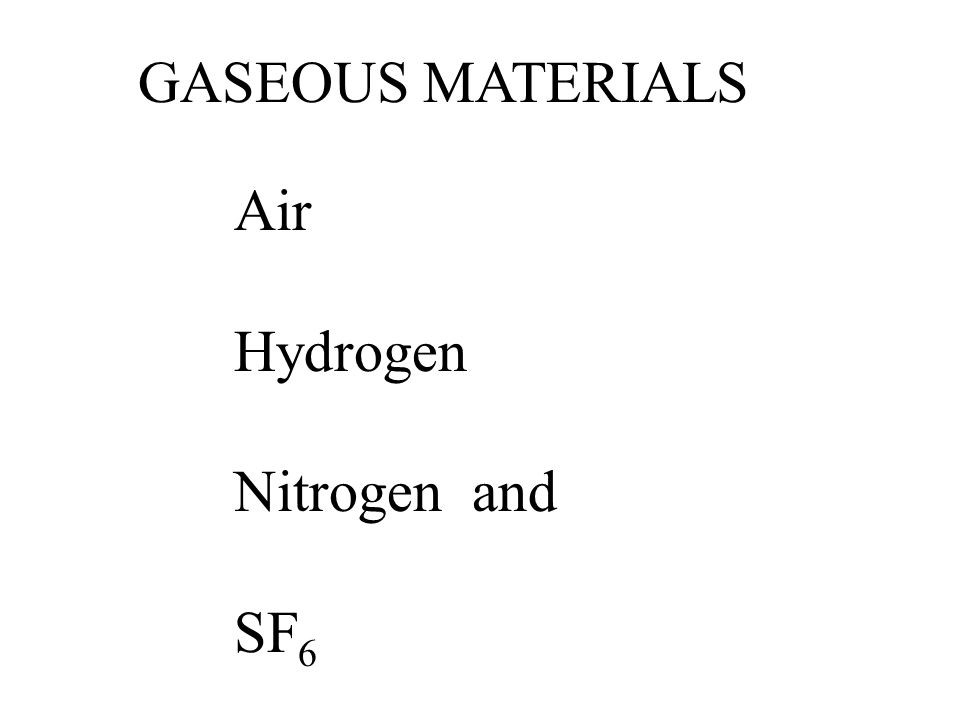 GASEOUS MATERIALS Air Hydrogen Nitrogen and SF6