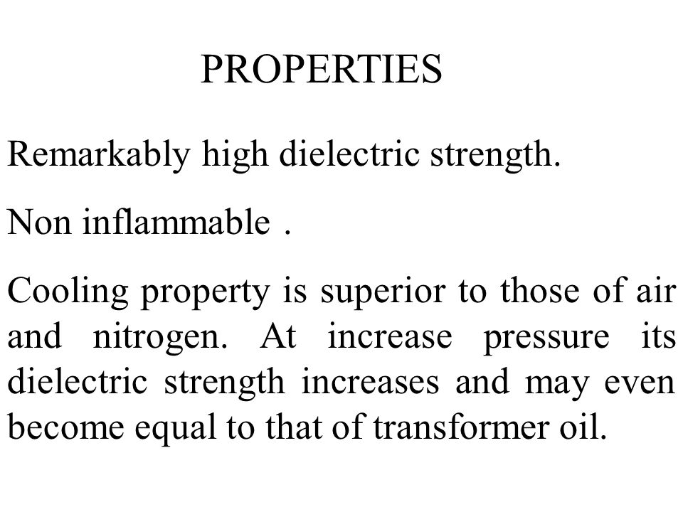 PROPERTIES Remarkably high dielectric strength. Non inflammable .