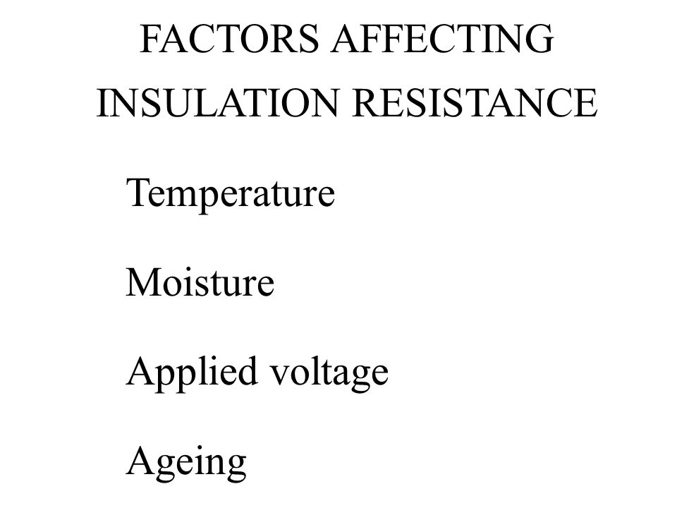 FACTORS AFFECTING INSULATION RESISTANCE