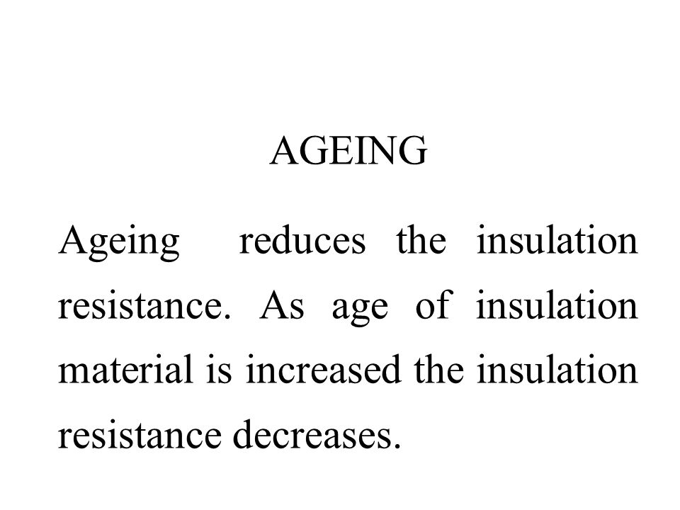 AGEING Ageing reduces the insulation resistance.