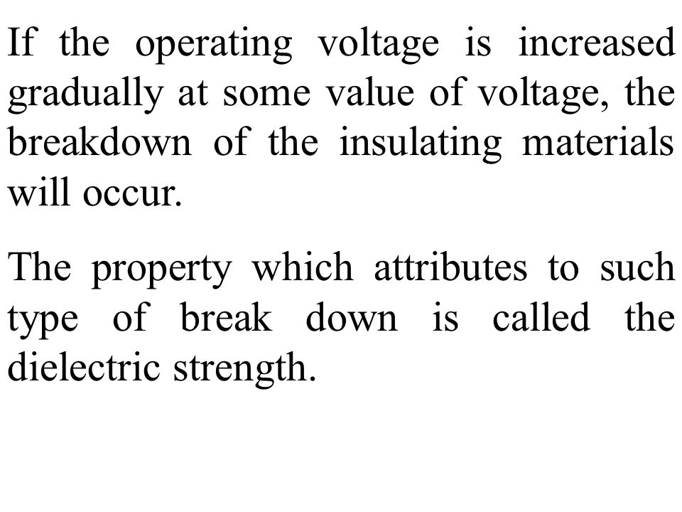 If the operating voltage is increased gradually at some value of voltage, the breakdown of the insulating materials will occur.