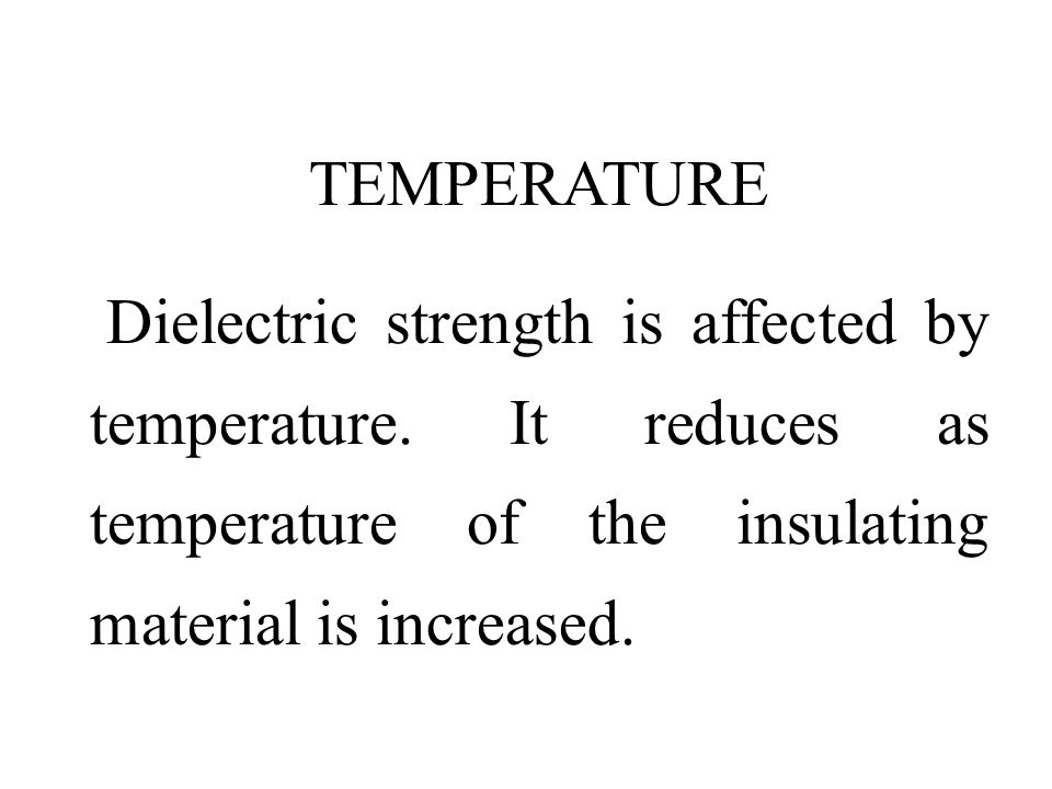 TEMPERATURE Dielectric strength is affected by temperature.