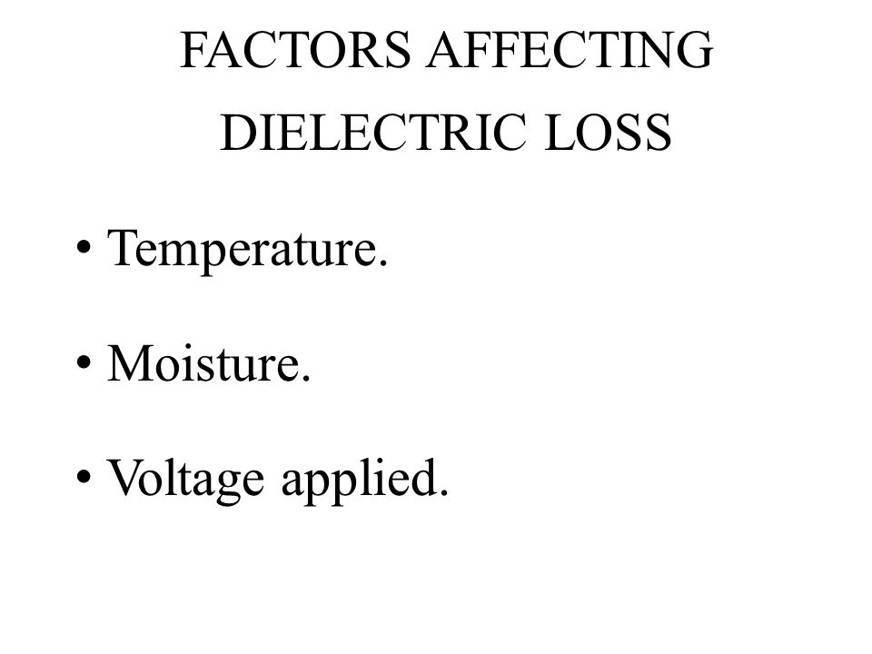 FACTORS AFFECTING DIELECTRIC LOSS