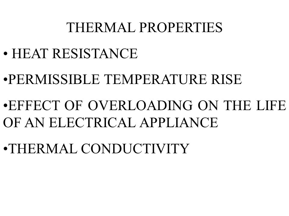 THERMAL PROPERTIES HEAT RESISTANCE. PERMISSIBLE TEMPERATURE RISE. EFFECT OF OVERLOADING ON THE LIFE OF AN ELECTRICAL APPLIANCE.