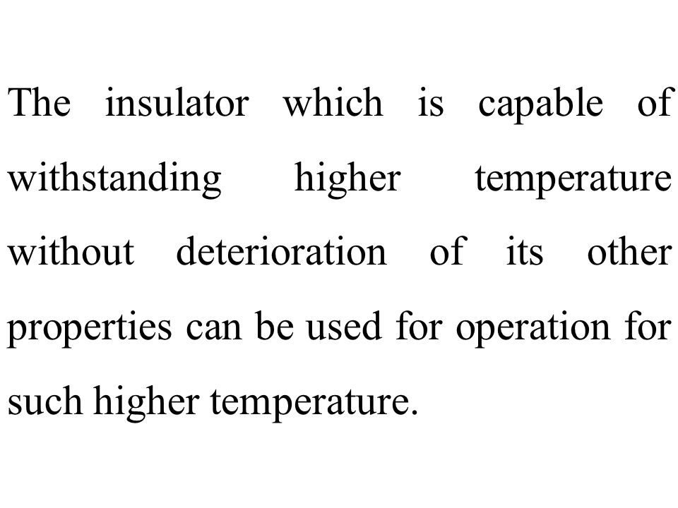 The insulator which is capable of withstanding higher temperature without deterioration of its other properties can be used for operation for such higher temperature.