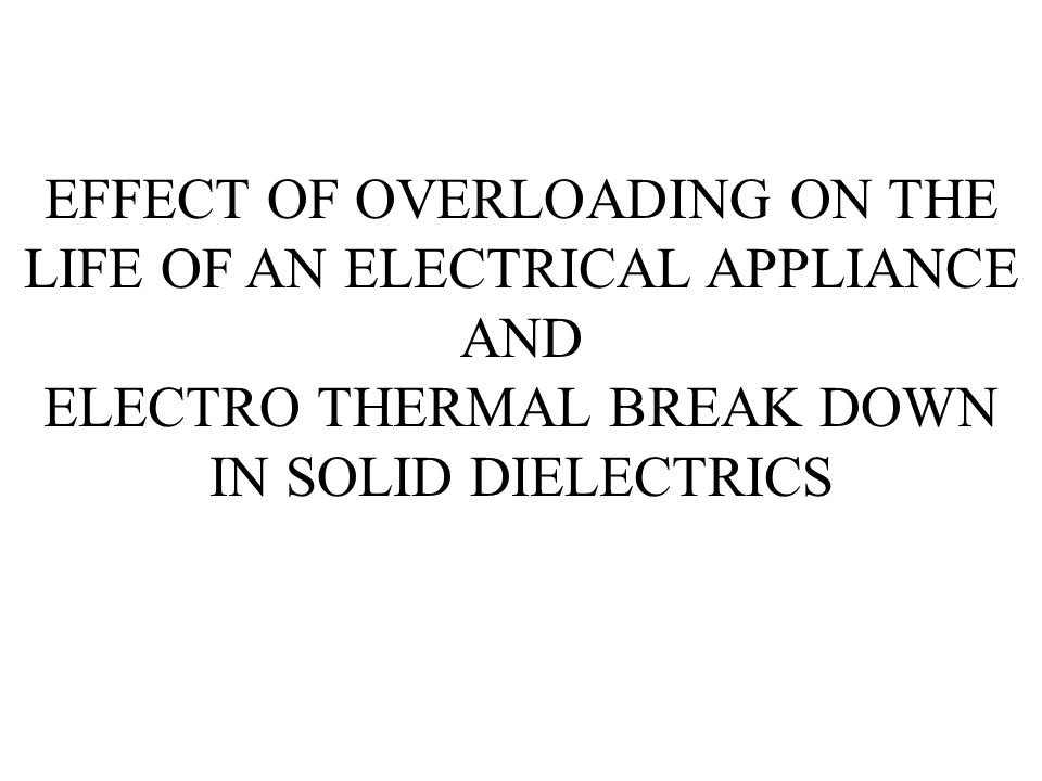EFFECT OF OVERLOADING ON THE LIFE OF AN ELECTRICAL APPLIANCE AND