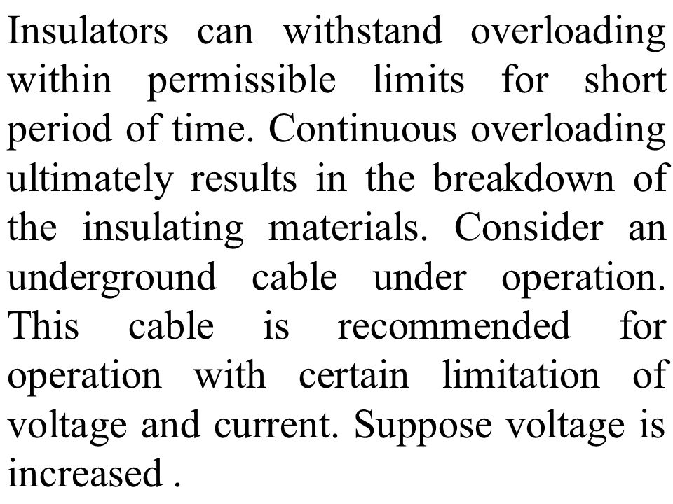 Insulators can withstand overloading within permissible limits for short period of time.