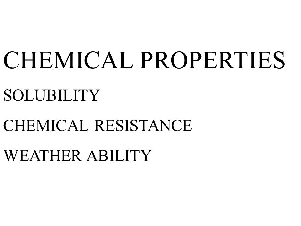 CHEMICAL PROPERTIES SOLUBILITY CHEMICAL RESISTANCE WEATHER ABILITY