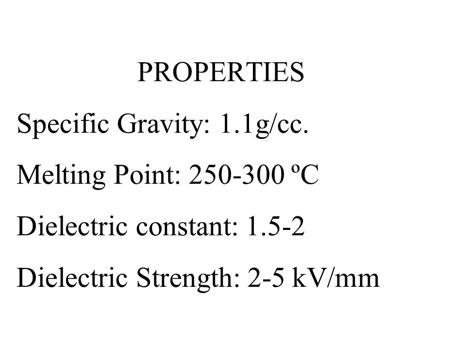 PROPERTIES Specific Gravity: 1. 1g/cc