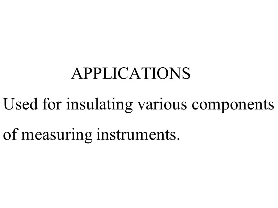 APPLICATIONS Used for insulating various components of measuring instruments.
