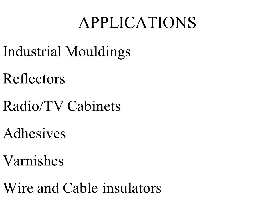 APPLICATIONS Industrial Mouldings Reflectors Radio/TV Cabinets Adhesives Varnishes Wire and Cable insulators