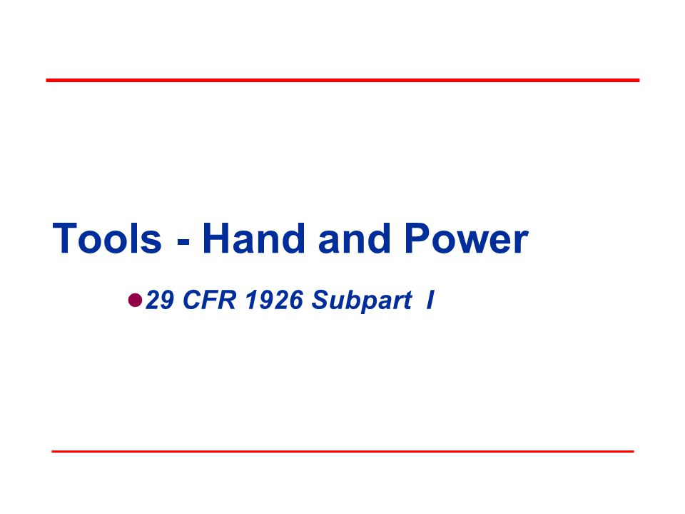 Tools - Hand and Power 29 CFR 1926 Subpart I