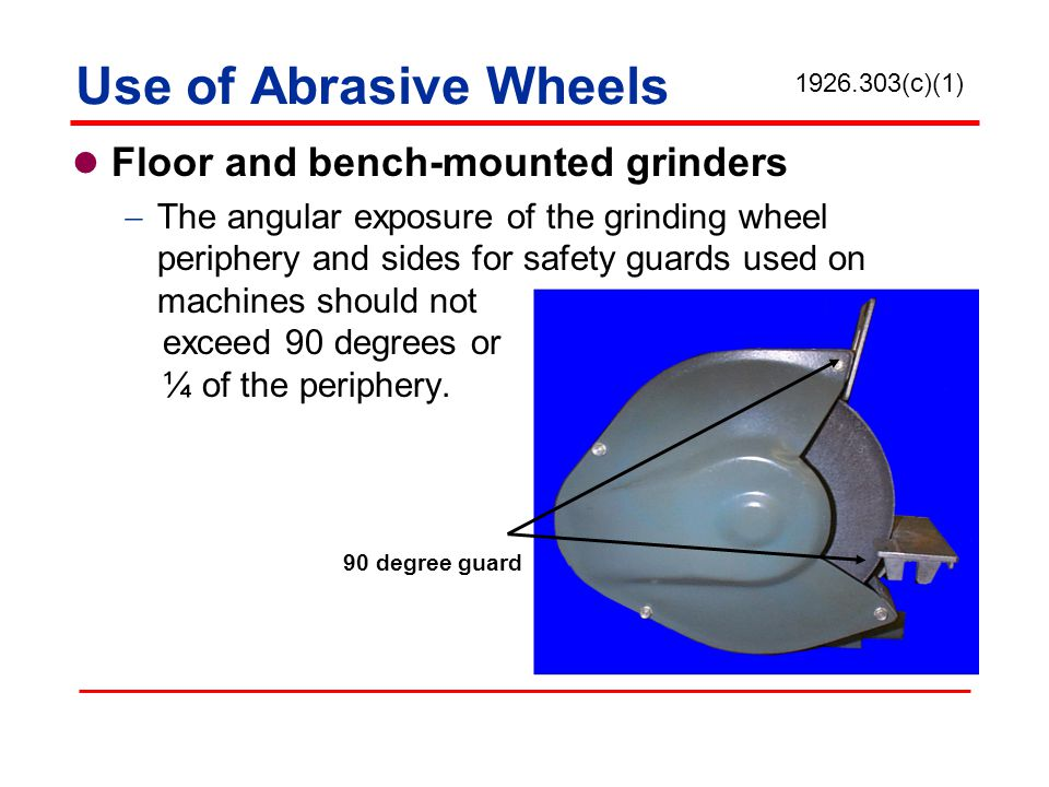 Use of Abrasive Wheels Floor and bench-mounted grinders