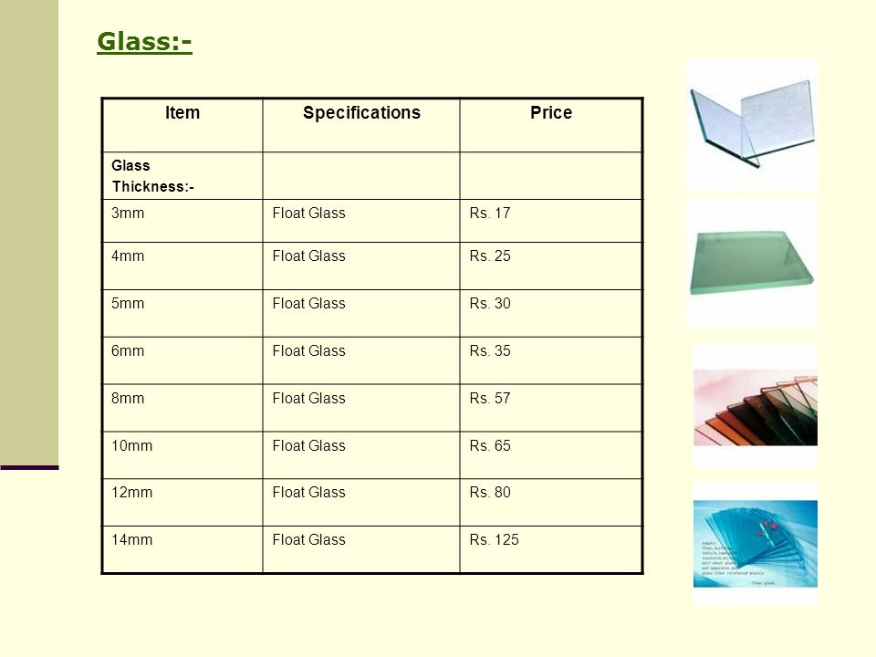 Glass:- Item Specifications Price Glass Thickness:- 3mm Float Glass