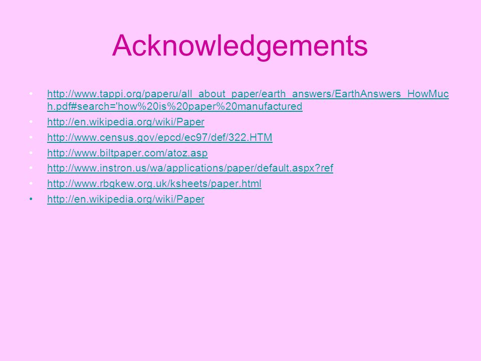 Acknowledgements http://www.tappi.org/paperu/all_about_paper/earth_answers/EarthAnswers_HowMuch.pdf#search= how%20is%20paper%20manufactured.