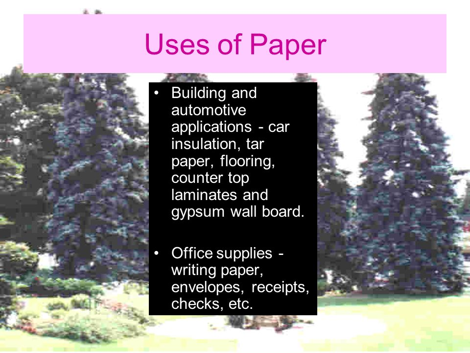 Uses of Paper Building and automotive applications - car insulation, tar paper, flooring, counter top laminates and gypsum wall board.