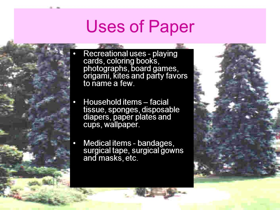 Uses of Paper Recreational uses - playing cards, coloring books, photographs, board games, origami, kites and party favors to name a few.