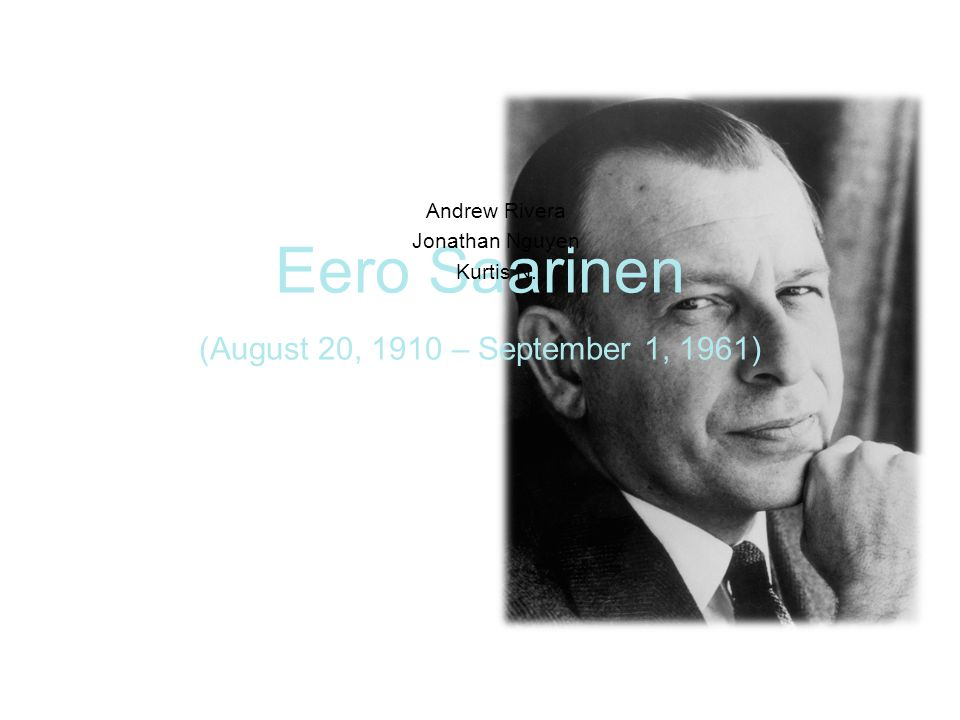 Eero Saarinen (August 20, 1910 – September 1, 1961)