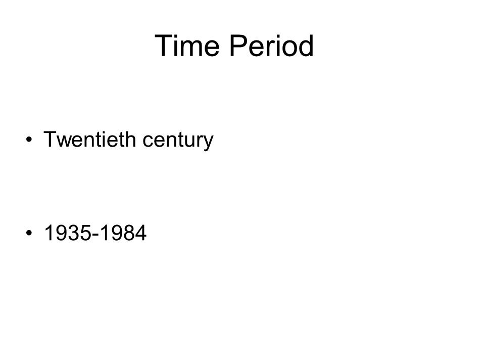 Time Period Twentieth century 1935-1984