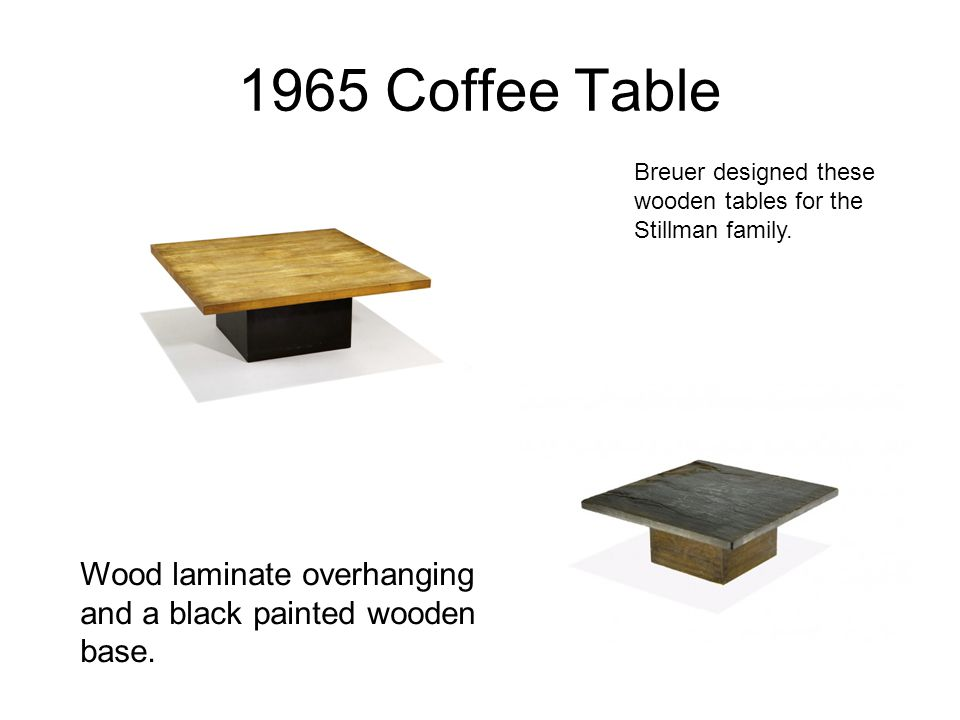 1965 Coffee Table Breuer designed these wooden tables for the Stillman family.