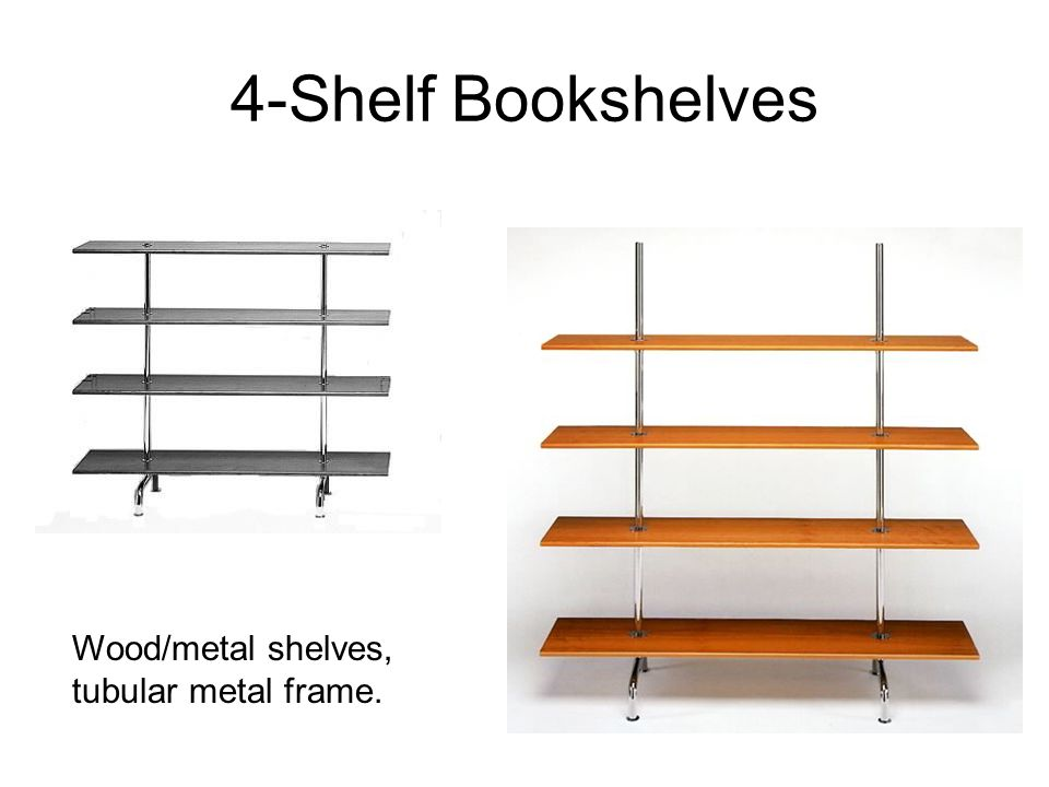 4-Shelf Bookshelves Wood/metal shelves, tubular metal frame.