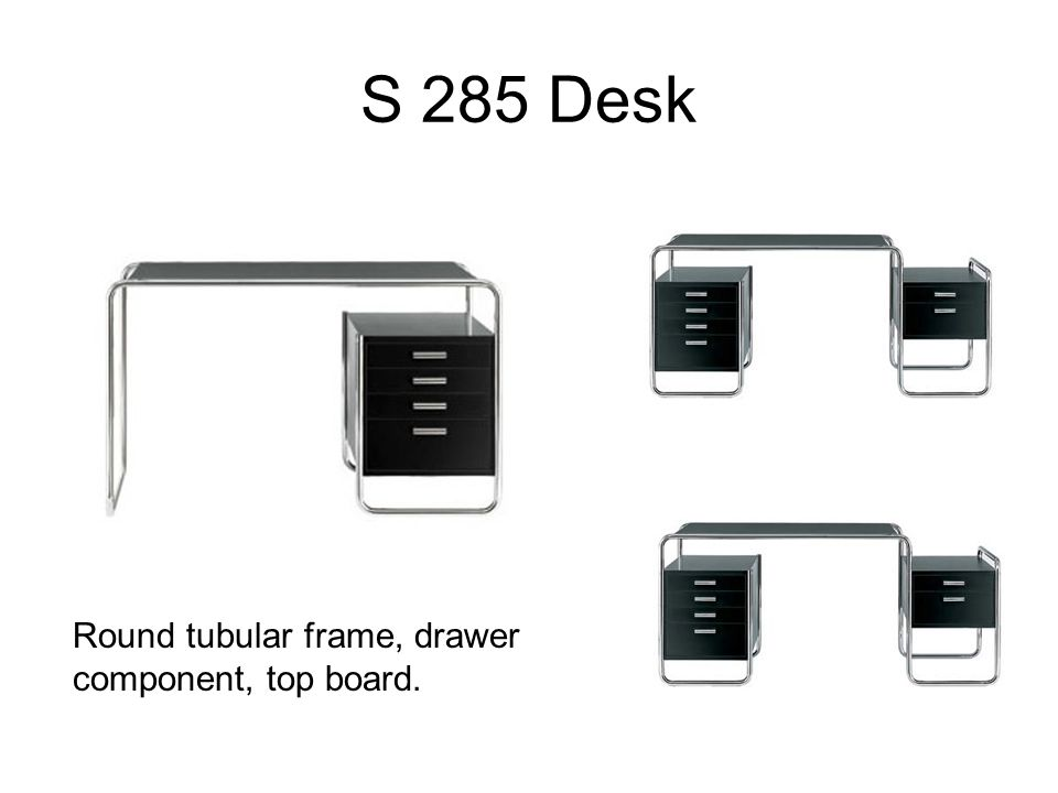 S 285 Desk Round tubular frame, drawer component, top board.