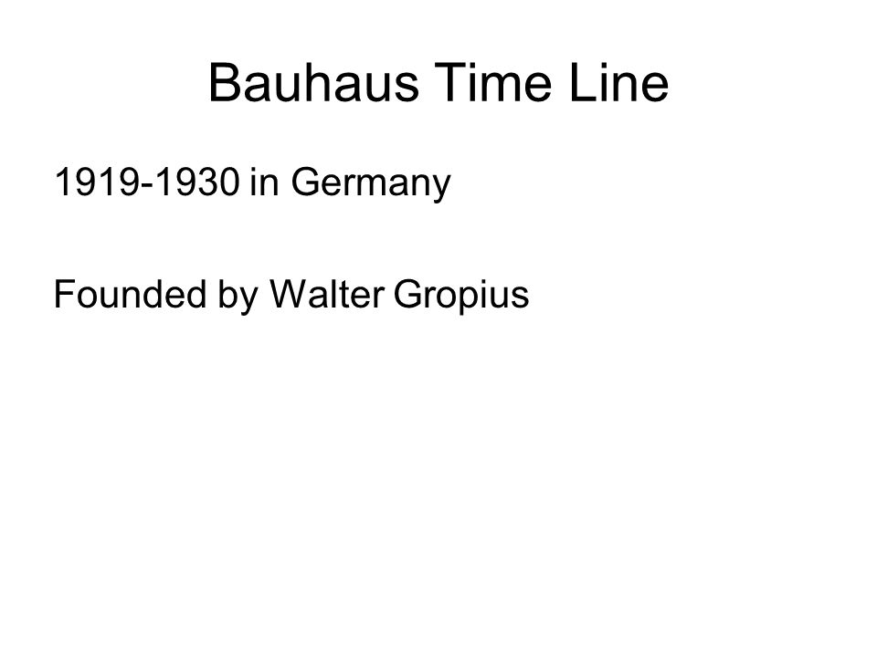 Bauhaus Time Line 1919-1930 in Germany Founded by Walter Gropius