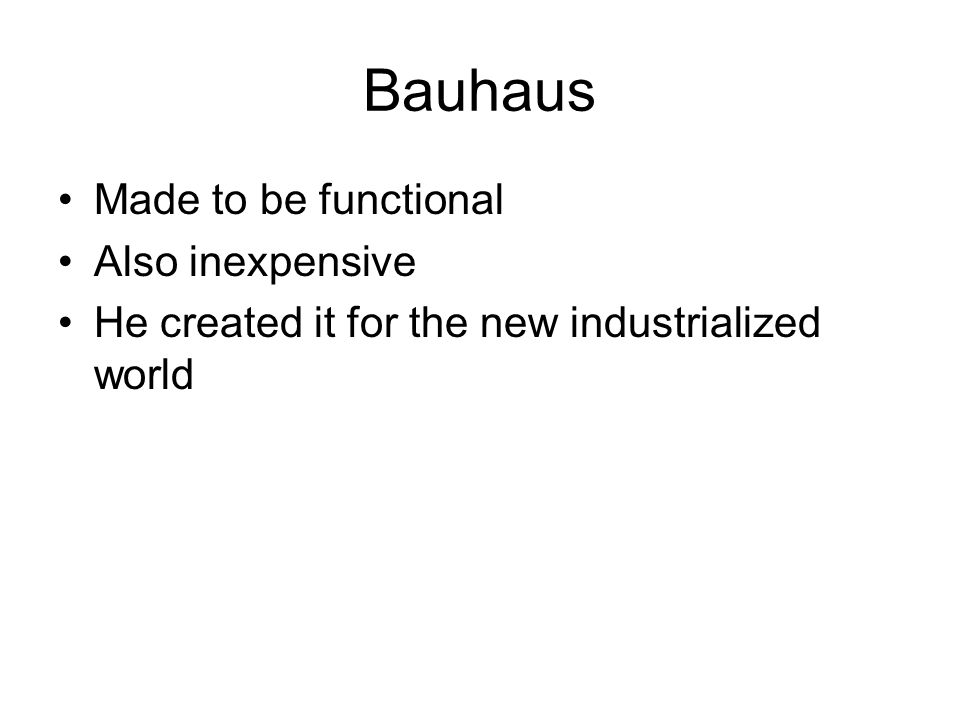Bauhaus Made to be functional Also inexpensive
