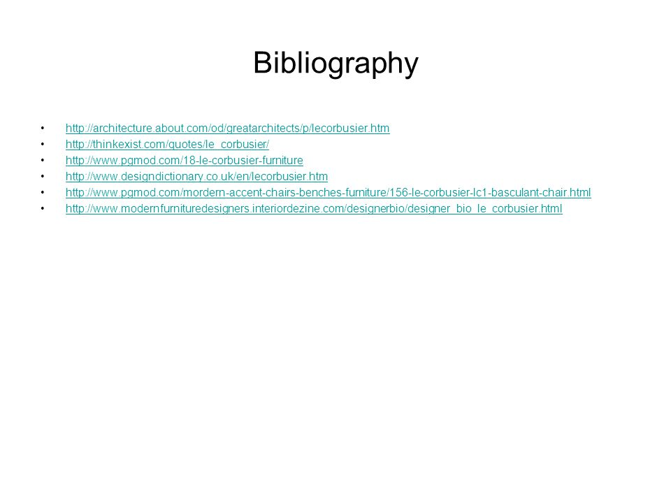 Bibliography http://architecture.about.com/od/greatarchitects/p/lecorbusier.htm. http://thinkexist.com/quotes/le_corbusier/