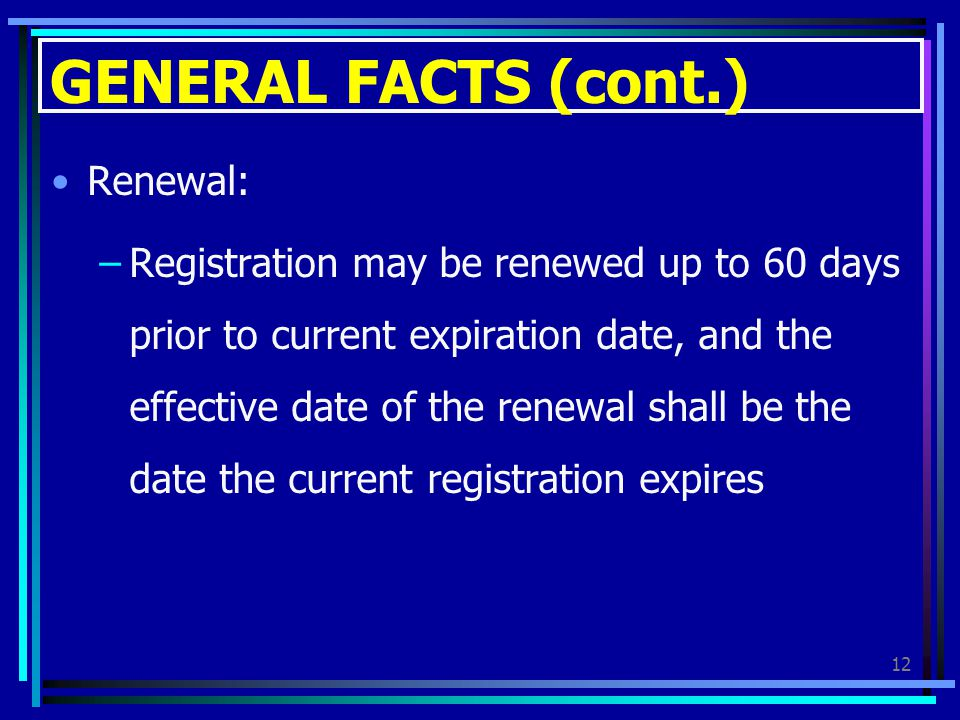 GENERAL FACTS (cont.) Renewal: