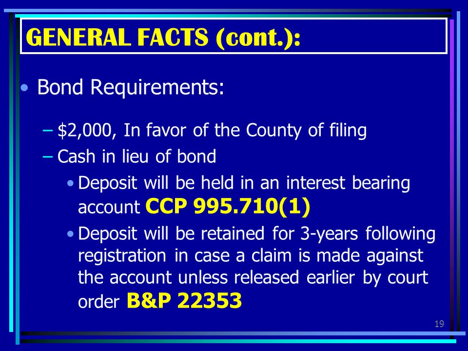 GENERAL FACTS (cont.): Bond Requirements: